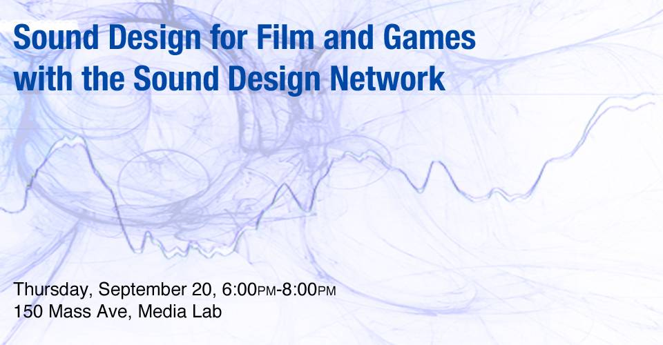 Sound Design for Film and Games with the Sound Design Network, Thursday, September 20, 6:00pm-8:00pm, 150 Mass Ave, Media Lab