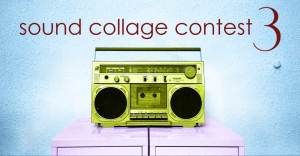 Sound Collage Contest 3