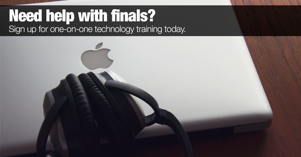 Need help with finals? Sign up for one-on-one technology training today.